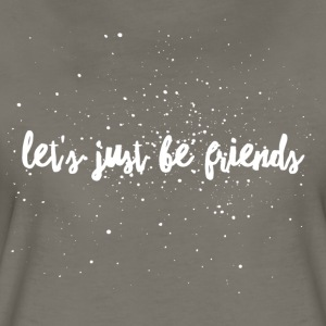 Let's Just Be Friends - Women's Premium T-Shirt
