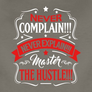 Never Complain!! Never Explain!!! Hustle - Women's Premium T-Shirt