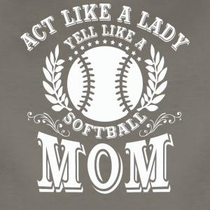 Act Like Lady Yell Like Softball Mom T Shirt - Women's Premium T-Shirt