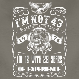 I'm not 43 1974 I'm 18 with 25 years of experience - Women's Premium T-Shirt