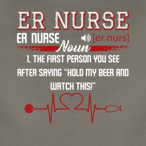 ER Nurse First Person You See Shirt - Women's Premium T-Shirt