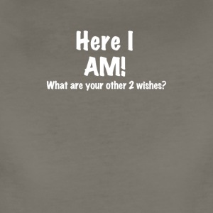 HERE I AM - What Are Your Other Two Wishes T-shirt - Women's Premium T-Shirt