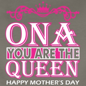 Ona You Are The Queen Happy Mothers Day - Women's Premium T-Shirt