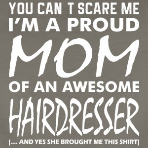 You Cant Scare Me Proud Mom Awesome Hairdresser - Women's Premium T-Shirt
