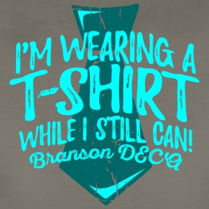 I m Wearing A T shirt While I Still Can Branson D - Women's Premium T-Shirt