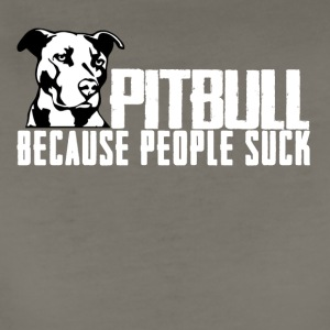 Pitbull because people suck - Women's Premium T-Shirt