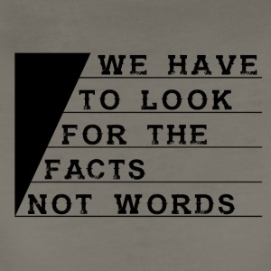 We have to look for the facts not words - Women's Premium T-Shirt