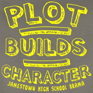PLOT BUILDS CHARACTER JAMESTOWN HIGH SCHOOL DRAMA - Women's Premium T-Shirt