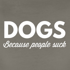 Dogs - because people suck - Women's Premium T-Shirt