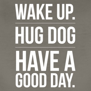 Wake up - hug Dog - have a good day - Women's Premium T-Shirt