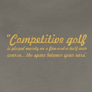 Competitive golf... Inspirational Quote - Women's Premium T-Shirt