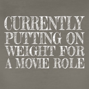 Putting on Weight for a Movie Role tshirt - Women's Premium T-Shirt