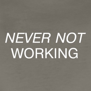 Never Not Working - Women's Premium T-Shirt
