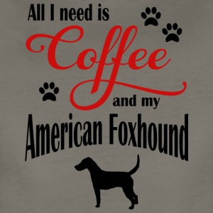 All I need is Coffee and my American Foxhound - Women's Premium T-Shirt