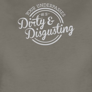 Your underpasses are so dirty and disgusting - Women's Premium T-Shirt