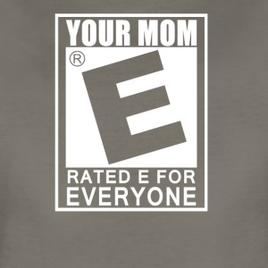 Your Mom Is Rated E For Everyone - Women's Premium T-Shirt