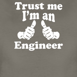 Funny Trust Me I'm An Engineer - Women's Premium T-Shirt