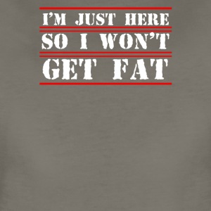 I m just here so i won t get fat - Women's Premium T-Shirt