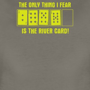 The Only Thing I Fear Is The River Card Poker - Women's Premium T-Shirt