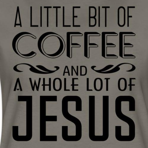 A Little Coffee, A Lot of Jesus - Women's Premium T-Shirt