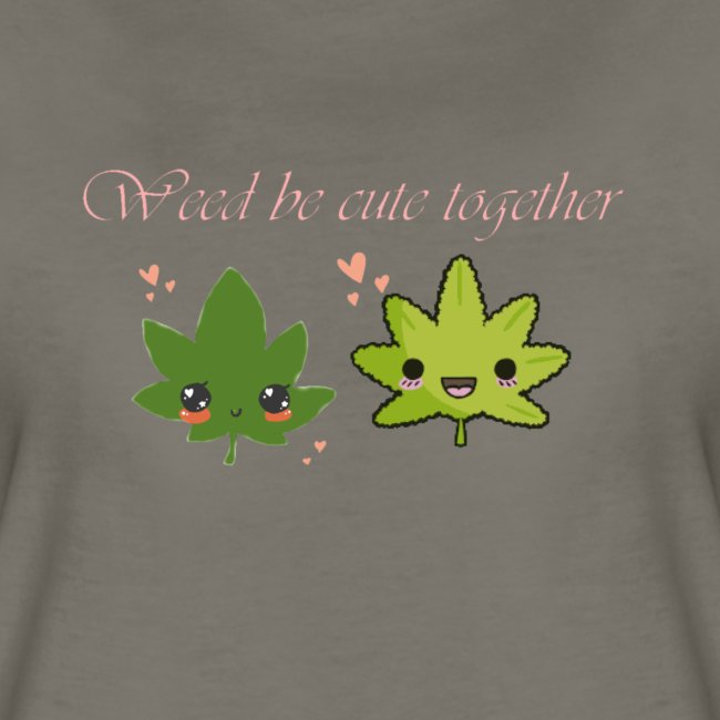 Weed Be Cute Together