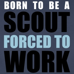 Born to be a scout, forced to work - Women's Premium T-Shirt