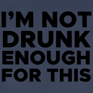 I'm Not Drunk Enough for This - Women's Premium T-Shirt