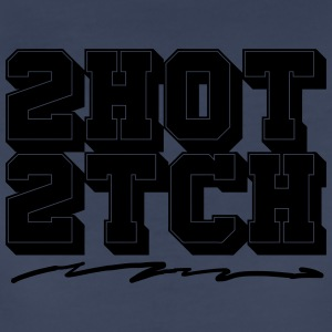 2 Hot 2 Touch - Women's Premium T-Shirt