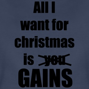 All i want for christmas is you gains - Women's Premium T-Shirt