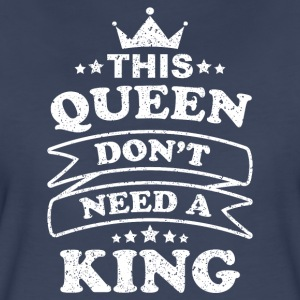 This Queen don't need a King - Women's Premium T-Shirt