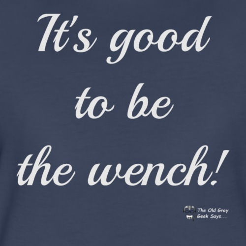 It's Good To Be The Wench! (light version) - Women's Premium T-Shirt