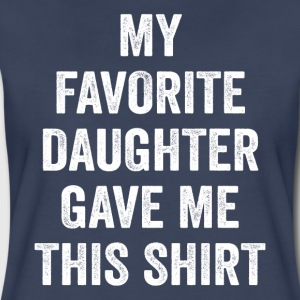 My Favorite Daughter Gave Me This Shirt - Women's Premium T-Shirt