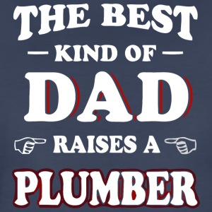 The Best Kind Of Dad Raises A Plumber Ts - Women's Premium T-Shirt