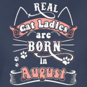 REAL CAT LADIES ARE BORN IN AUGUST - Women's Premium T-Shirt