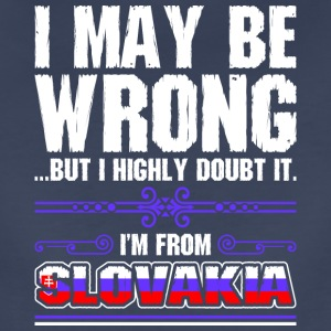 I May Be Wrong Im From Slovakia - Women's Premium T-Shirt