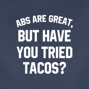 ABS ARE GREAT But Have You Tried Tacos? - Women's Premium T-Shirt