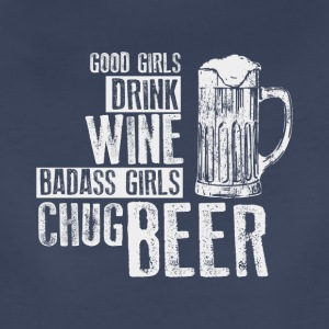 GOOD GIRLS DRINK WINE BADASS GIRLS CHUG BEER SHIRT - Women's Premium T-Shirt