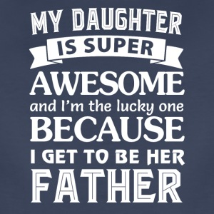 My daughter is super awesome and I'm the lucky one - Women's Premium T-Shirt
