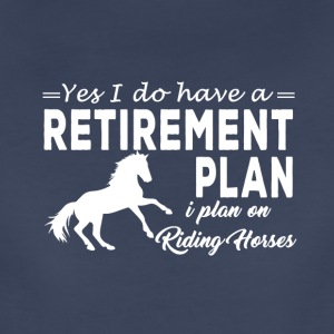 yes i do have a retirement plan i plan i plan on - Women's Premium T-Shirt