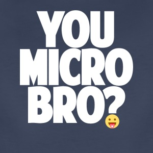 You Micro Bro? - Women's Premium T-Shirt