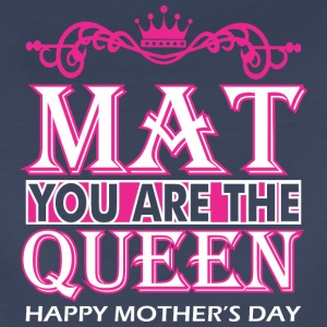 Mat You Are The Queen Happy Mothers Day - Women's Premium T-Shirt