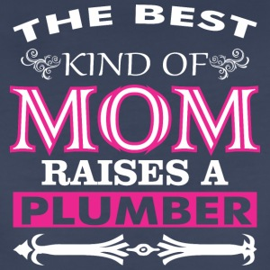 The Best Kind Of Mom Raises A Plumber - Women's Premium T-Shirt