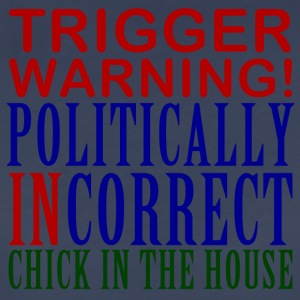 Trigger Warning, Politically Incorrect Chick - Women's Premium T-Shirt