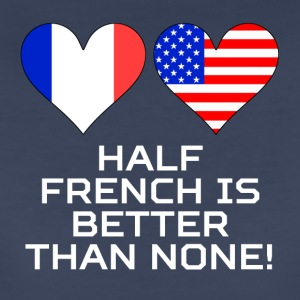 Half French Is Better Than None - Women's Premium T-Shirt