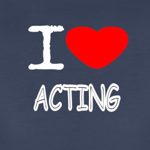 I LOVE ACTING - Women's Premium T-Shirt