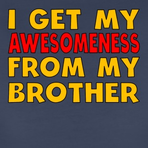 I Get My Awesomeness From My Brother - Women's Premium T-Shirt