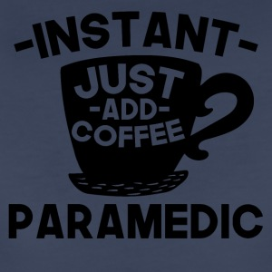 Instant Paramedic Just Add Coffee - Women's Premium T-Shirt