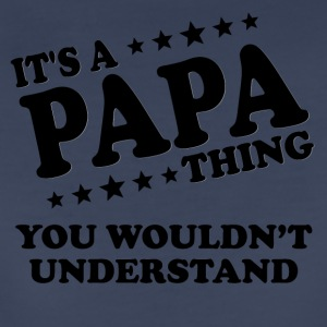 It's A Papa Thing You Wouldn't Understand - Women's Premium T-Shirt