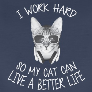 I work hard so my cat can live a better life - Women's Premium T-Shirt
