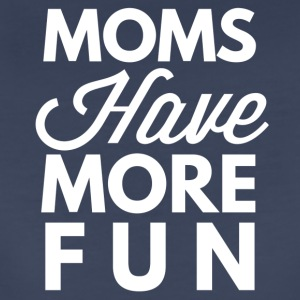Moms have more fun - Women's Premium T-Shirt